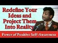 Redefine Your Ideas and Project Them Into Reality (The Power of Positive Self-Awareness)