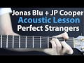 Perfect Strangers: JP Cooper & Jonas Blue - Acoustic Lesson