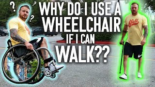 WHY I USE A WHEELCHAIR IF I CAN WALK