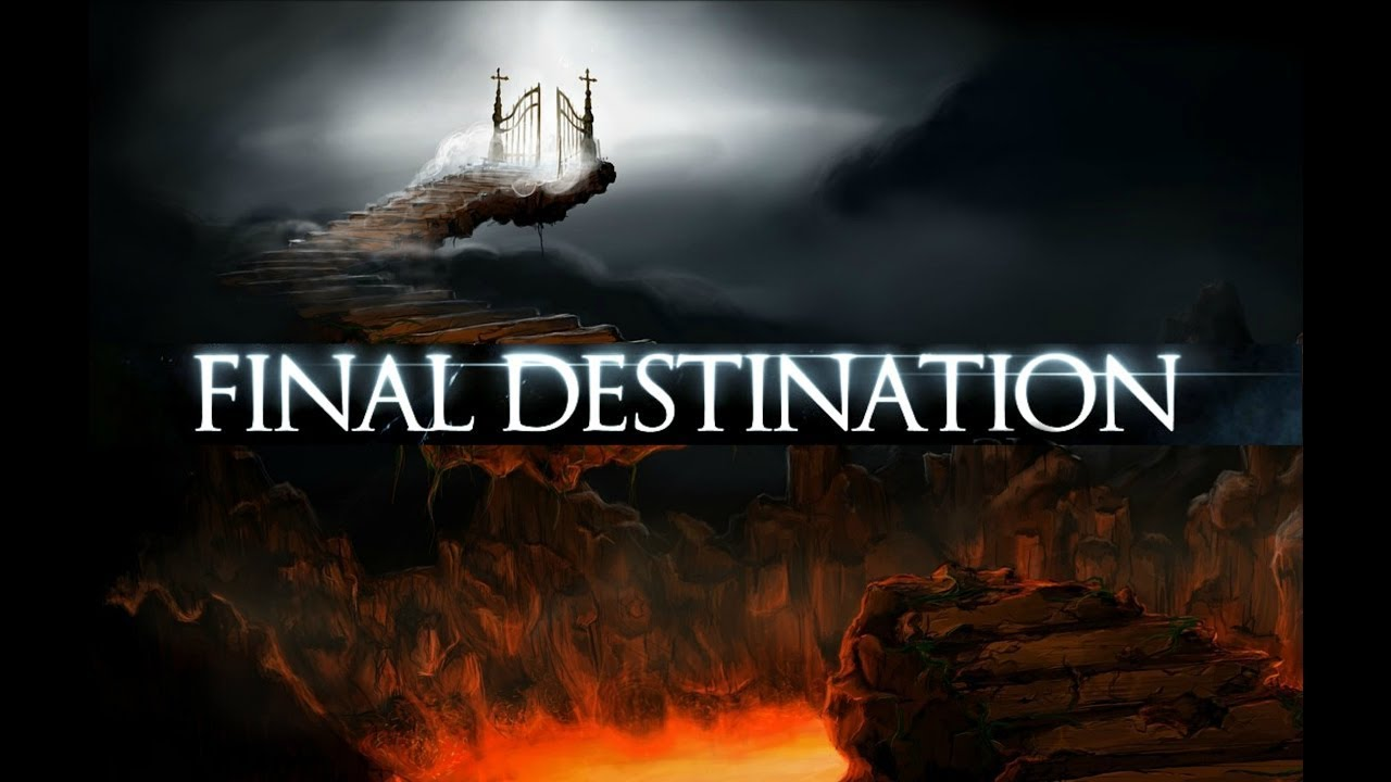 Final Destination | Death Is Only The Beginning | The Reality Of HEAVEN And HELL