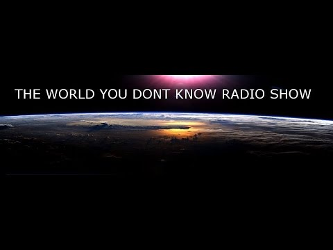 THE WORLD YOU DONT KNOW RADIO SHOW