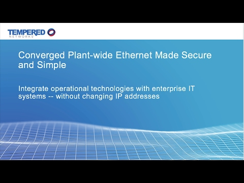 Webinar: Converged Plant Wide Ethernet Made Secure and Simple with an Improved Networking Paradigm