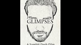 GLIMPSES - A Film By Sambit Dash (Full Film)