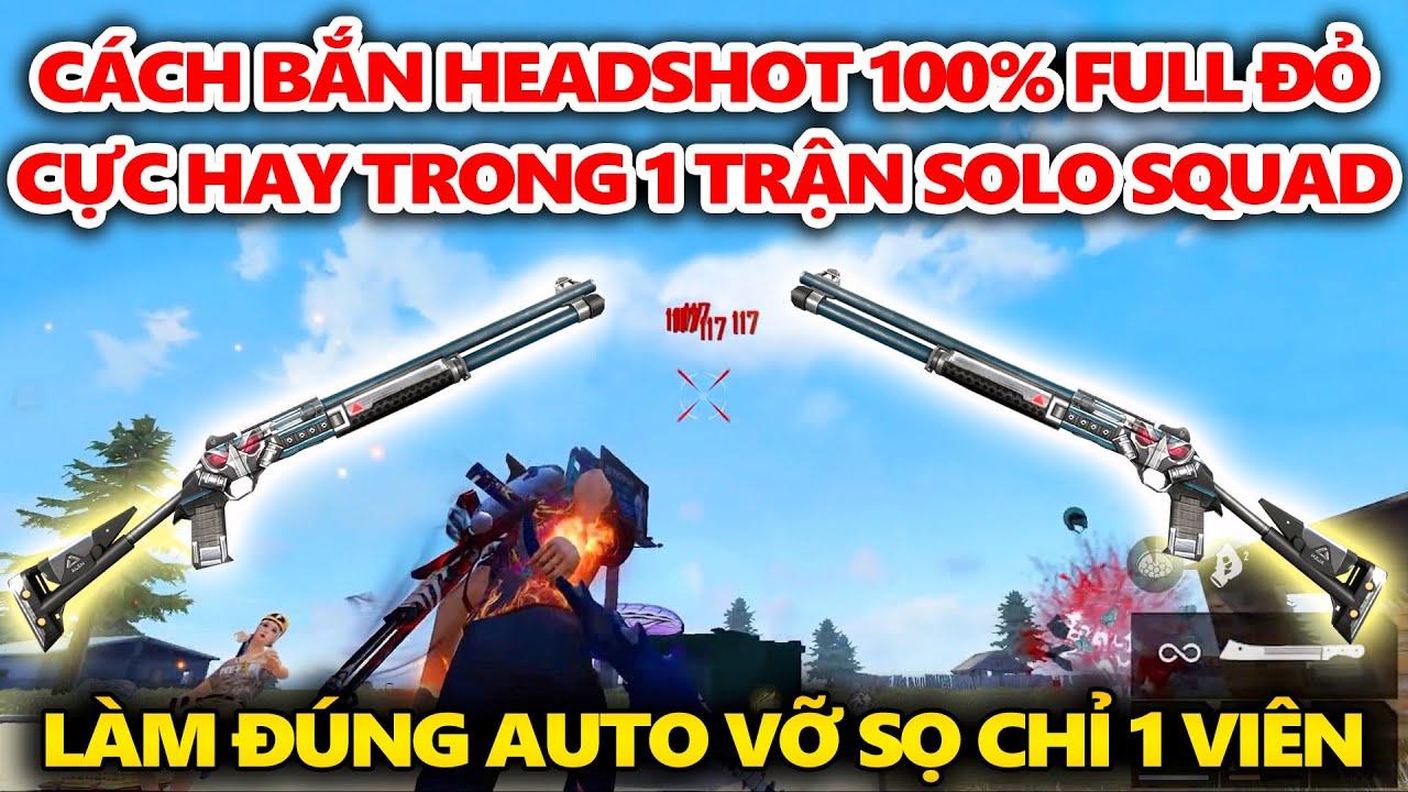Hướng Dẫn Bắn Headshot 100% Full Đỏ Trong 1 Trận Solo Squad - Làm Đúng Auto Vỡ Sọ Chỉ 1 Viên