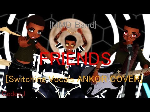 [MMD Band] FRIENDS [Switching Vocals ANKOR COVER] (Original)