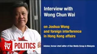 External forces are definitely behind violent protests in Hong Kong, says Wong Chun Wai