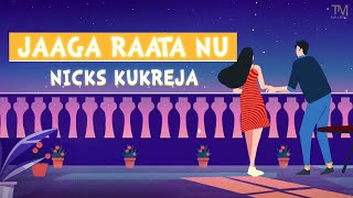 Jaaga Raata Nu - Nicks Kukreja Mp3 Song Download