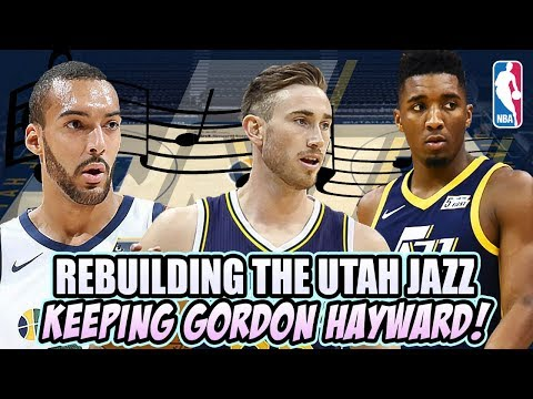 KEEPING GORDON HAYWARD! UTAH JAZZ REBUILD (The Team That Could Have Been)