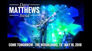 Come Tomorrow [Song Debut] - Dave Matthews Band - The Woodlands, TX - May 18, 2018