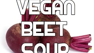 Vegan Beet Soup Recipe - Beetroot Vegatable Borscht Borsch