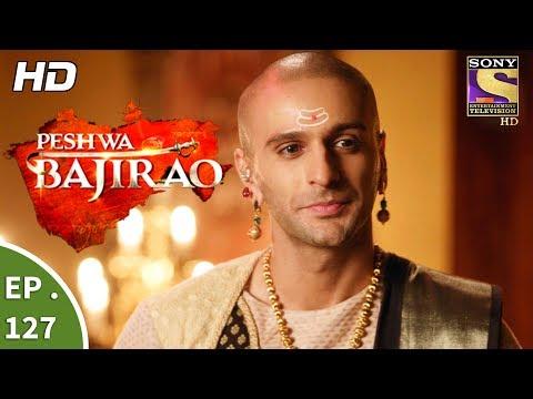 Peshwa Bajirao - पेशवा बाजीराव - Ep 127 - 18th July, 2017