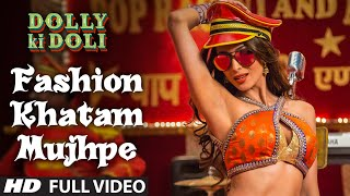 Download 'Fashion Khatam Mujhpe' FULL  Song | Dolly Ki Doli | T-series MP3 song and Music Video