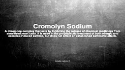 Medical vocabulary: What does Cromolyn Sodium mean
