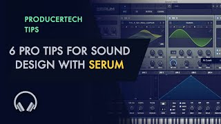 6 Pro Tips for Sound Design with Serum - Bonus Tut from Masterclass