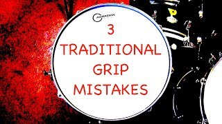 3 Common Traditional Grip Mistakes