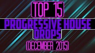 Top 15 Progressive House Drops (December 2015)