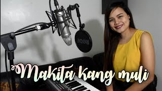 MAKITA KANG MULI by Sugarfree Cover by Carmela Estrella