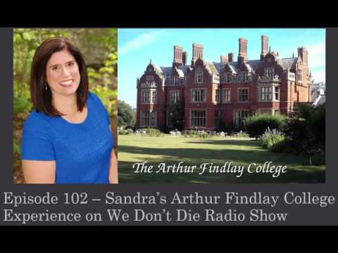 Episode 102 Sandra's Arthur Findlay College Experience on We Dont Die Radio Show