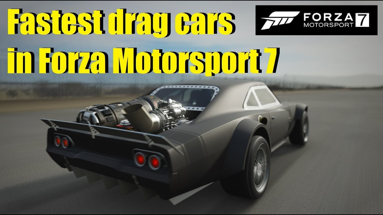 Forza Motorsport 7 Fastest Drag Cars Youtube