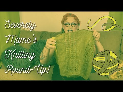 Severely Mame's Knitting Round-Up! Plus An Unboxing!