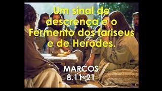 Um sinal de descrença e o fermento dos fariseus e de Herodes - Pr Marcello Costa