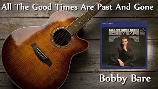 Watch Bobby Bare All The Good Times Are Past And Gone video