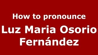 How to pronounce Luz Maria Osorio Fernández (Colombian Spanish/Colombia)  - PronounceNames.com