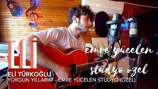 Eli Türkoğlu - Yorgun Yıllarım (Emre Yücelen Stüdyo Özel)