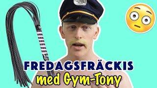 FÖRBJUDEN FREDAGSFRÄCKIS MED GYM-TONY