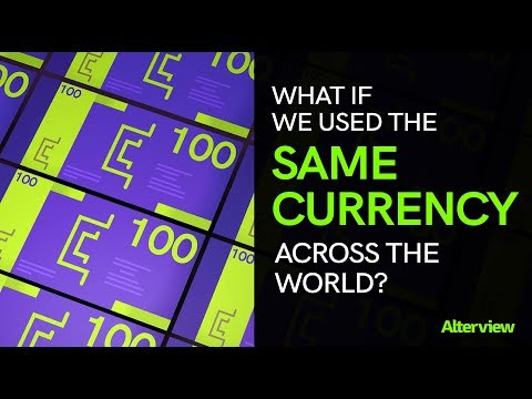 What if we used the same currency across the world?