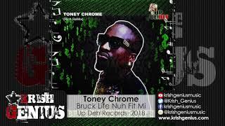 Toney Chrome - Bruck Life Nuh Fit Mi (Rich Remix) July 2018