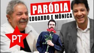 EDUARDO E MÔNICA VERSÃO LULA E HADDAD ♫ Não Famoso