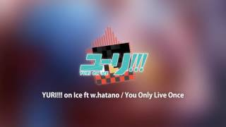 You Only Live Once Full Version / Yuri!!! On Ice Feat. Cover