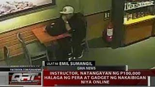 Instructor, natangayan ng P100,000 halaga ng pera at gadget ng nakaibigan niya online