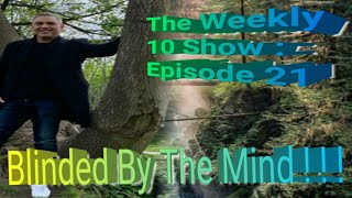 The Weekly 10 Show:Episode 21- BLINDED BY THE MIND