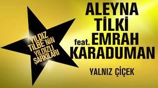 ALEYNA  TİLKİ    Yalnız Çiçek feat  EMRAH KARADUMAN & YILDIZ TİLBE Video