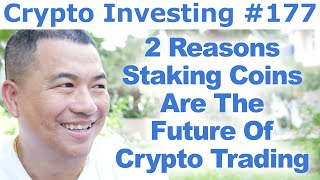 Crypto Investing #177 - 2 Reasons Staking Coins Are The Future Of Crypto Trading - By Tai Zen