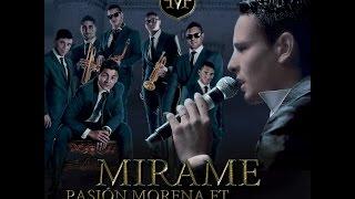 Mirame  - Pasión Morena Ft Rodrigo Tapari