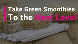 How to take your green smoothie to the NEXT LEVEL with Rejuvelac!