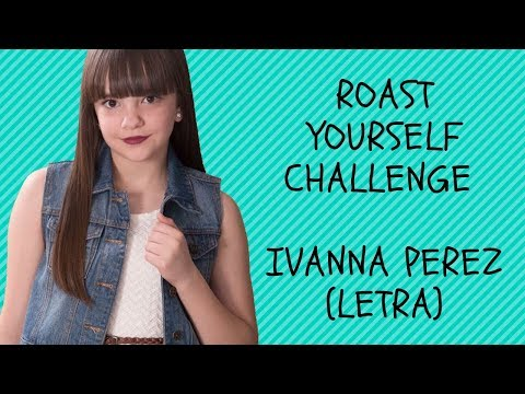 ROAST YOURSELF CHALLENGE - IVANNA PEREZ  (LETRA)