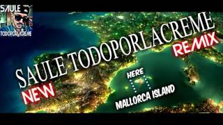 SAULE TODOPORLACREME - MALLORCA ISLAND ( NEW REMIX 2016 ) ( STRIP CLUB RIDIM )