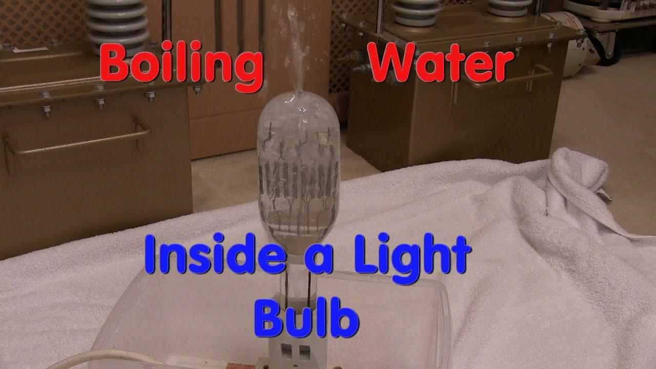 boiling water inside a light bulb youtube