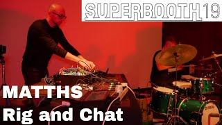 Superbooth 2019 - MATTHS Rig and chat