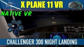 X Plane 11 Native VR Challenger 300 Night Landing Oculus Rift