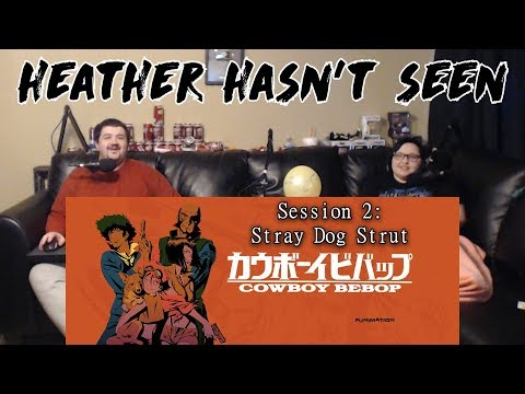 Cowboy Bebop - Session 2: Stray Dog Strut - Heather Hasn't Seen!