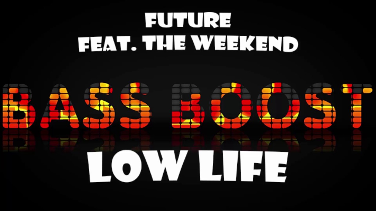 Future feat. The Weekend - Low Life [Bass Boosted] - YouTube