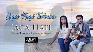 Lagu Nagi Terbaru || JAGA HATI || Engki Rebon x Lena Atulolon || Official MV 2021