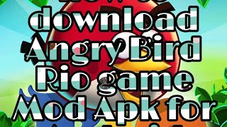 How to download Angry Bird Rio game Mod APK for Android.......