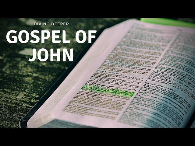 Diving Deeper into the Gospel of John part 6