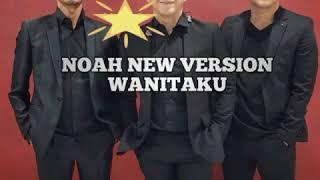 NOAH NEW VERSION WANITAKU